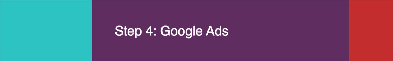 Step 4 - Google Ads